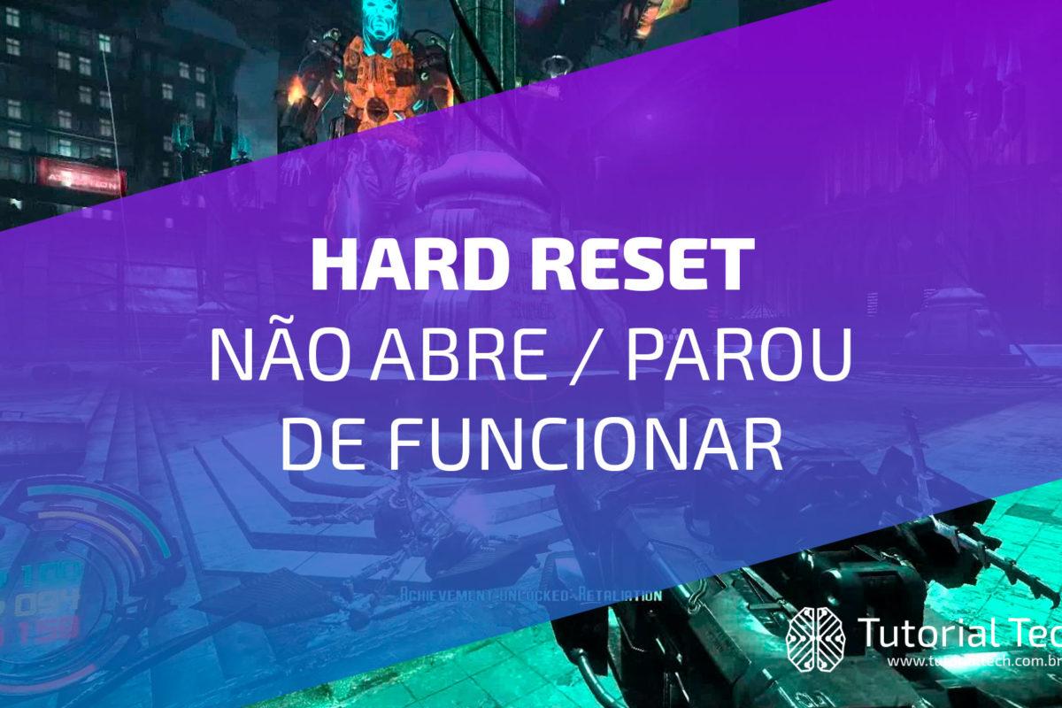 Hard Reset não abre ou parou de Funcionar