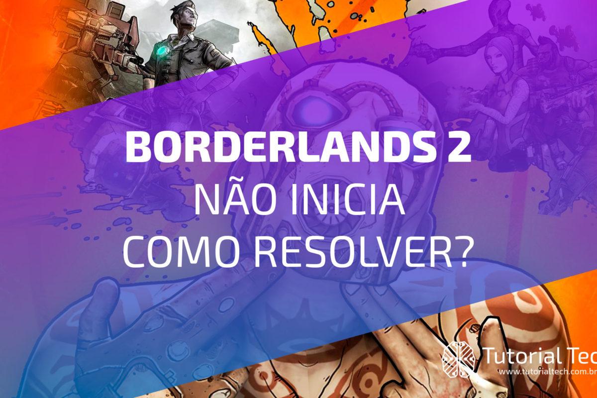 [RESOLVIDO] borderlands 2 não inicia