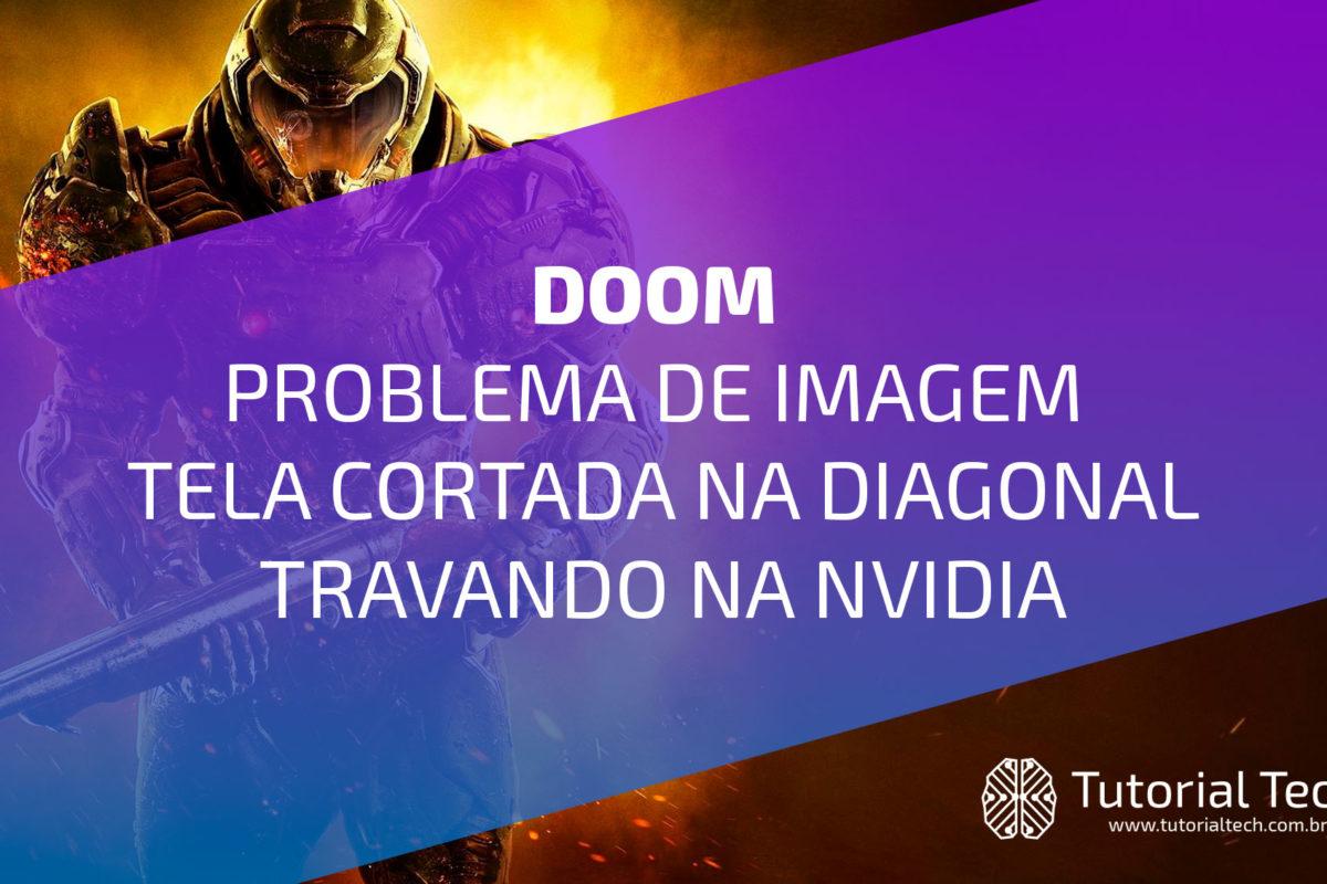[RESOLVIDO] Problema video diagonal travando Doom nvidia